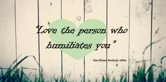 Rav Berland teaches that we should love those who humiliate us